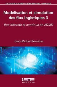 Modélisation et simulation des flux logistiques. Volume 3, Flux discrets et continus en 2D-3D