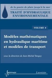 Traité d'hydraulique environnementale. Volume 4, Modèles mathématiques en hydraulique maritime et modèles de transport