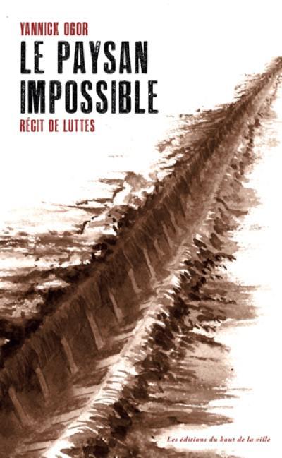 Le paysan impossible : récits de luttes