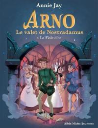 Arno, le valet de Nostradamus. Volume 3, La fiole d'or
