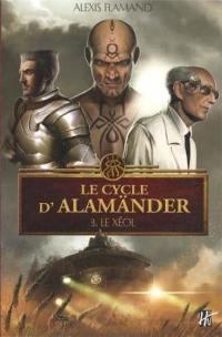Le cycle d'Alamänder. Vol. 3. Le Xéol