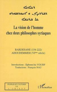 La vision de l'homme chez deux philosophes syriaques