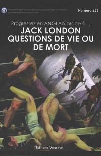 Progressez en anglais grâce à... Jack London, Questions de vie ou de mort