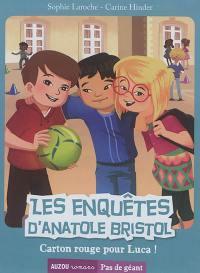 Les enquêtes d'Anatole Bristol. Volume 8, Carton rouge pour Luca !