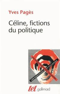 L.-F. Céline, fictions du politique