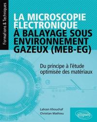 La microscopie électronique à balayage sous environnement gazeux (MEB-EG)
