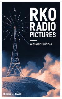 RKO radio pictures. Volume 1, Naissance d'un titan