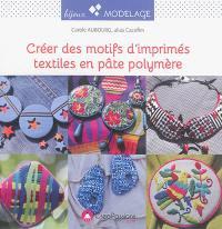 Créer des motifs d'imprimés textiles en pâte polymère