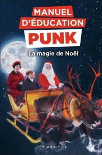 Manuel d'éducation punk. Volume 4, La magie de Noël