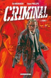 Criminal. Volume 1, Lâche !