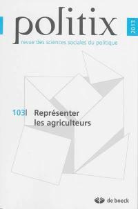 Politix. n° 103, Représenter les agriculteurs