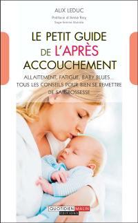 Le petit guide de l'après accouchement : allaitement, fatigue, baby blues... tous les conseils pour bien se remettre de sa grossesse