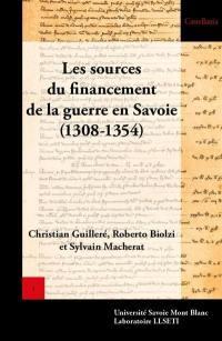Comptes des trésoriers des guerres. Volume 1, Les sources du financement de la guerre en Savoie (1308-1354)