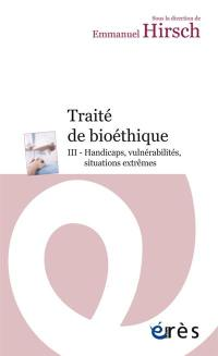 Traité de bioéthique. Volume 3, Handicaps, vulnérabilités, situations extrêmes