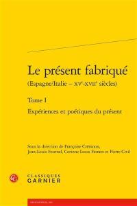 Le présent fabriqué. Volume 1, Expériences et poétiques du présent