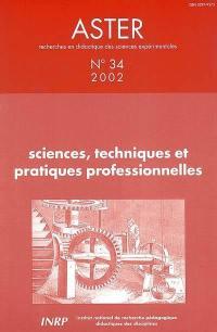 Aster, recherches en didactique des sciences expérimentales, n° 34. Sciences, techniques et pratiques professionnelles