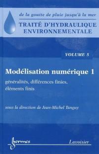 Traité d'hydraulique environnementale. Volume 5, Modélisation numérique, 1re partie