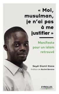 Moi, musulman, je n'ai pas à me justifier