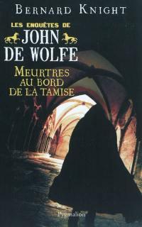 Les enquêtes de John de Wolfe. Volume 3, Meurtres au bord de la Tamise