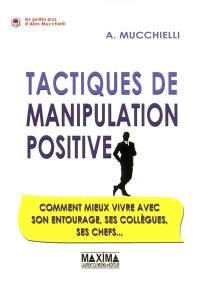 Tactiques de manipulation positive : comment mieux vivre avec son entourage, ses collègues, ses chefs...