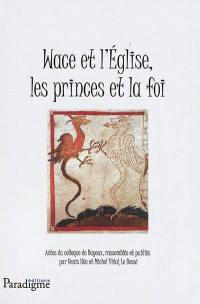 Wace et l'Eglise, les princes et la foi