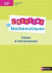 L'atelier de mathématiques CP : cahier d'entraînement, programme 2016