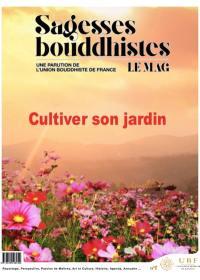 Sagesses bouddhistes le mag. n° 8, Cultiver son jardin