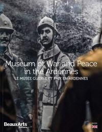Museum of war and peace in the Ardennes = Le Musée guerre et paix en Ardennes