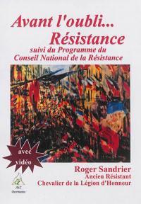 Avant l'oubli... Résistance. Suivi de Programme du Conseil national de la Résistance