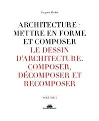 Architecture, mettre en forme et composer. Volume 3, Le dessin d'architecture