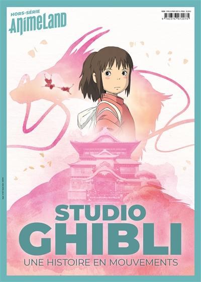 Anime land, hors série : le premier magazine de l'animation et du manga. Studio Ghibli : une histoire en mouvements