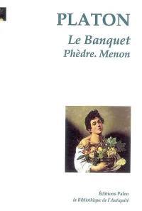 Le banquet; Phèdre; Menon