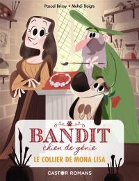 Bandit, chien de génie. Vol. 2. Le collier de Mona Lisa