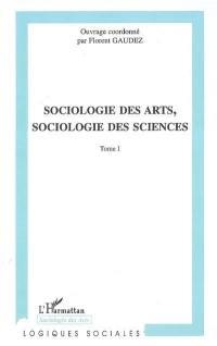 Sociologie des arts, sociologie des sciences. Volume 1,
