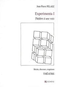 Experimenta. Volume 1, Théâtre à une voix