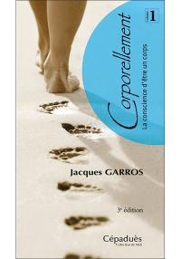 Corporellement. Volume 1, La conscience d'être un corps
