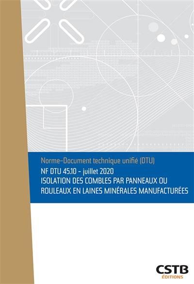 Isolation des combles par panneaux ou rouleaux en laines minérales manufacturées : NF DTU 45.10 : juillet 2020