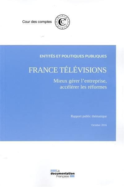 France Télévisions, mieux gérer l'entreprise, accélérer les réformes