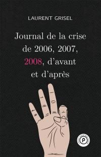 Journal de la crise de 2006, 2007, 2008, d'avant et d'après. Volume 3, 2008
