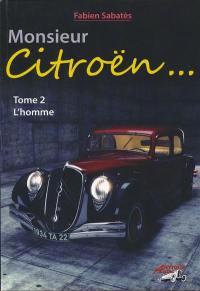 Monsieur Citroën. Volume 2, L'homme