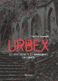 Urbex, 50 lieux secrets et abandonnés en France