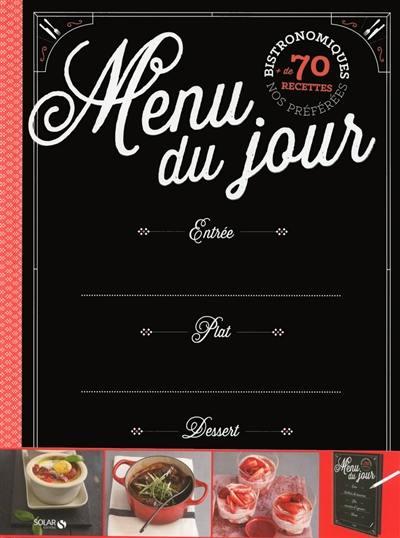 Menu du jour : nos préférées bistronomiques : plus de 70 recettes