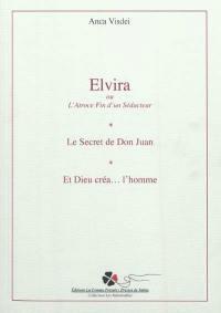 Elvira ou L'atroce fin d'un séducteur; Le secret de Don Juan; Et Dieu créa... l'homme