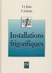 Installations frigorifiques. Volume 1, Eléments de physique appliqués à la théorie des installations frigorifiques