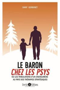 Le baron chez les psys ou Les tribulations d'un énergumène au pays des thérapies stratégiques
