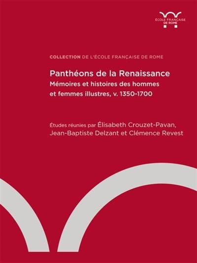 Panthéons de la Renaissance : mémoires et histoires des hommes et femmes illustres (v. 1350-1700)