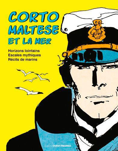 Corto Maltese et la mer : horizons lointains, escales mythiques, récits de marins