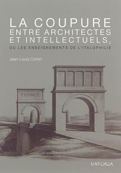 La coupure entre architectes et intellectuels ou Les enseignements de l'italophilie