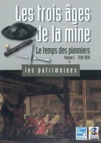 Les trois âges de la mine. Volume 1, Le temps des pionniers