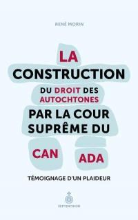 La construction du droit des Autochtones par la Cour suprême du Canada